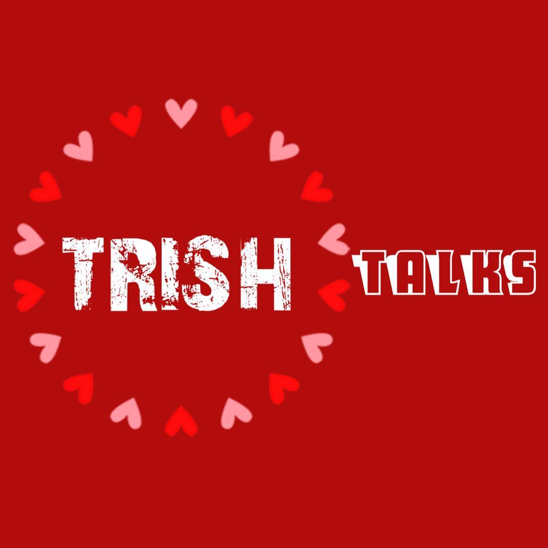 TRISH TALKS